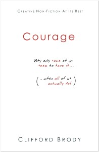 Courage: Why only some of us seem to have it, when all of us actually do!
